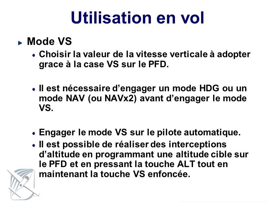 Utilisation en vol Mode VS Choisir la valeur de la vitesse verticale à adopter grace à la case VS sur le PFD. Il est nécessaire dengager un mode HDG o
