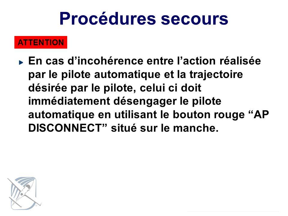 Procédures secours En cas dincohérence entre laction réalisée par le pilote automatique et la trajectoire désirée par le pilote, celui ci doit immédia