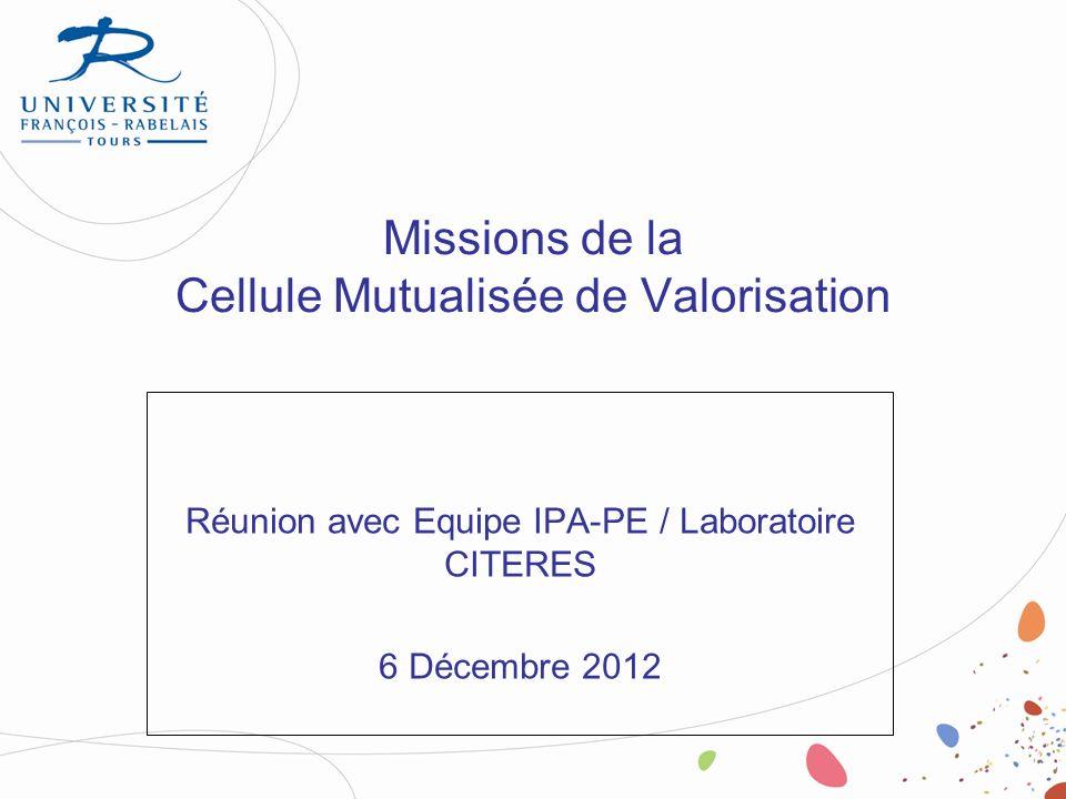 Missions de la Cellule Mutualisée de Valorisation Réunion avec Equipe IPA-PE / Laboratoire CITERES 6 Décembre 2012