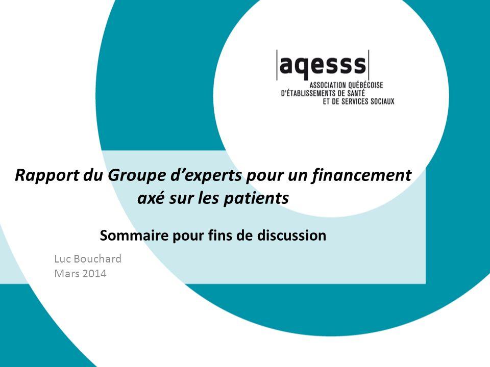 Rapport du Groupe dexperts pour un financement axé sur les patients Sommaire pour fins de discussion Luc Bouchard Mars 2014