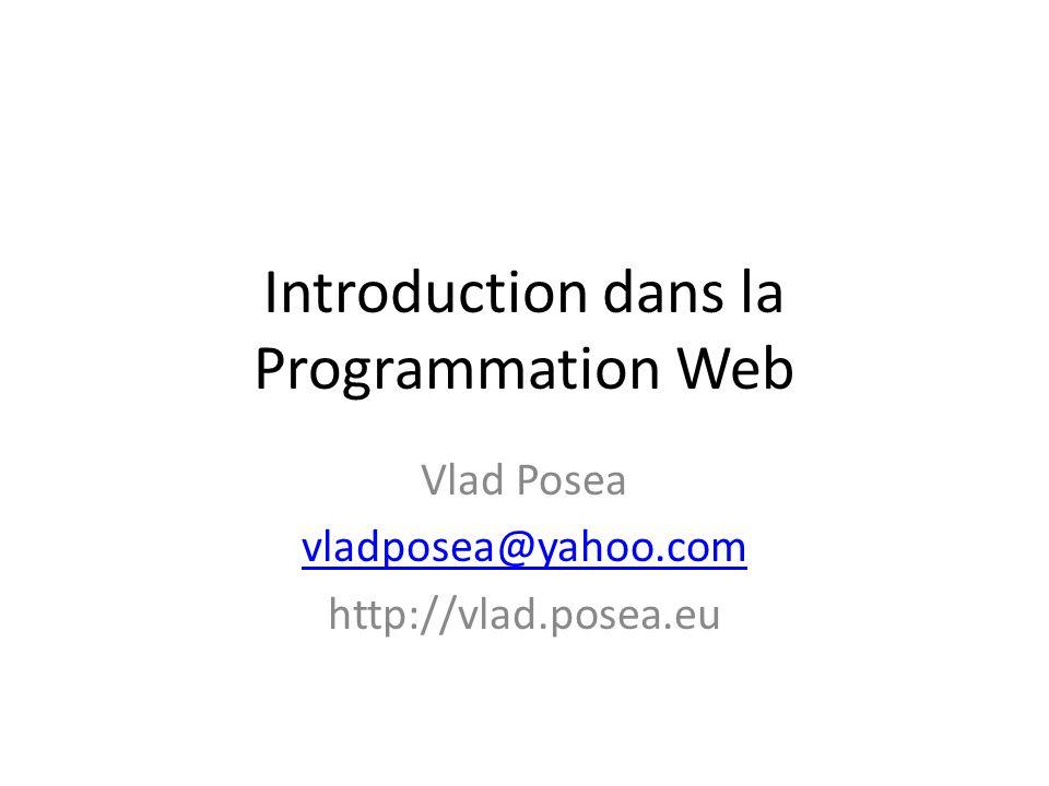 Introduction dans la Programmation Web Vlad Posea vladposea@yahoo.com http://vlad.posea.eu