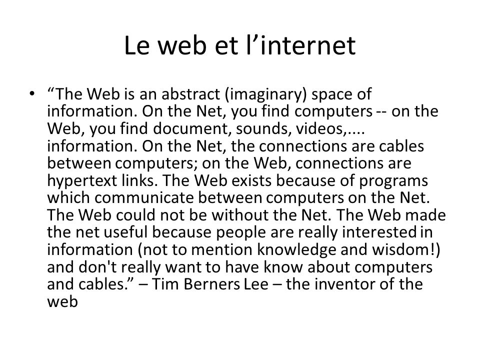 Le web et linternet The Web is an abstract (imaginary) space of information.
