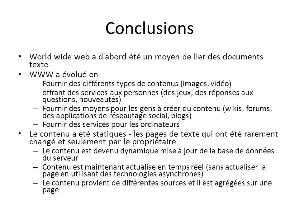 Conclusions World wide web a d'abord été un moyen de lier des documents texte WWW a évolué en – Fournir des différents types de contenus (images, vidé