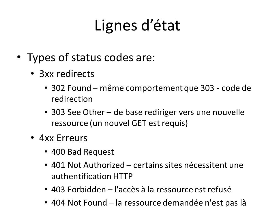 Lignes détat Types of status codes are: 3xx redirects 302 Found – même comportement que 303 - code de redirection 303 See Other – de base rediriger ve