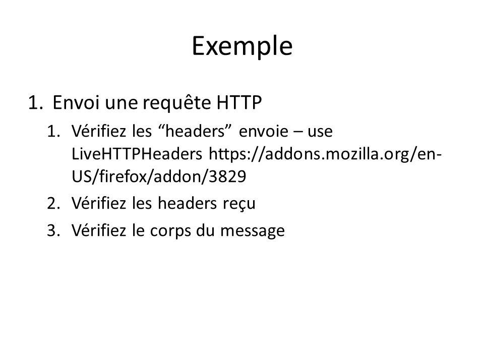Exemple 1.Envoi une requête HTTP 1.Vérifiez les headers envoie – use LiveHTTPHeaders https://addons.mozilla.org/en- US/firefox/addon/3829 2.Vérifiez les headers reçu 3.Vérifiez le corps du message