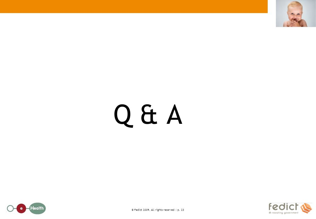 © Fedict 2009. All rights reserved   p. 23 Q & A
