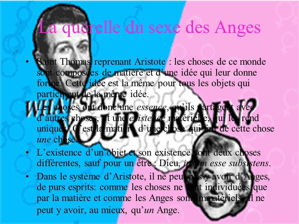 La querelle du sexe des Anges Saint Thomas reprenant Aristote : les choses de ce monde sont composées de matière et dune idée qui leur donne forme.