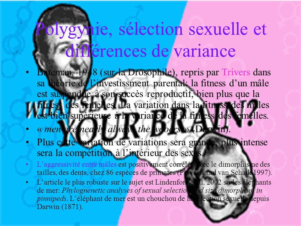 Polygynie, sélection sexuelle et différences de variance Bateman, 1948 (sur la Drosophile), repris par Trivers dans sa théorie de linvestissment parental: la fitness dun mâle est suspendue à son succès reproductif, bien plus que la fitness des femelles.