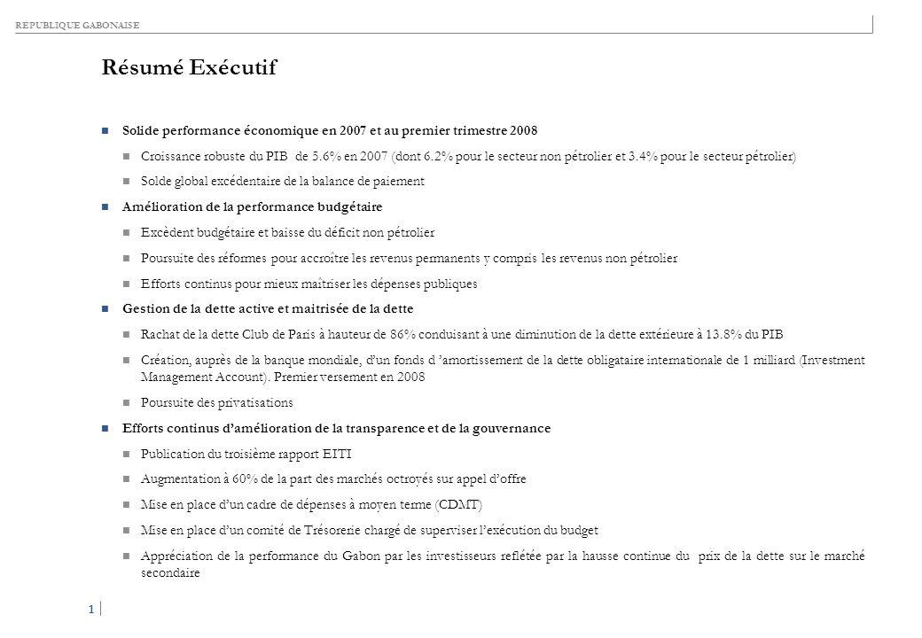 RÉPUBLIQUE GABONAISE 1 1 Résumé Exécutif Solide performance économique en 2007 et au premier trimestre 2008 Croissance robuste du PIB de 5.6% en 2007
