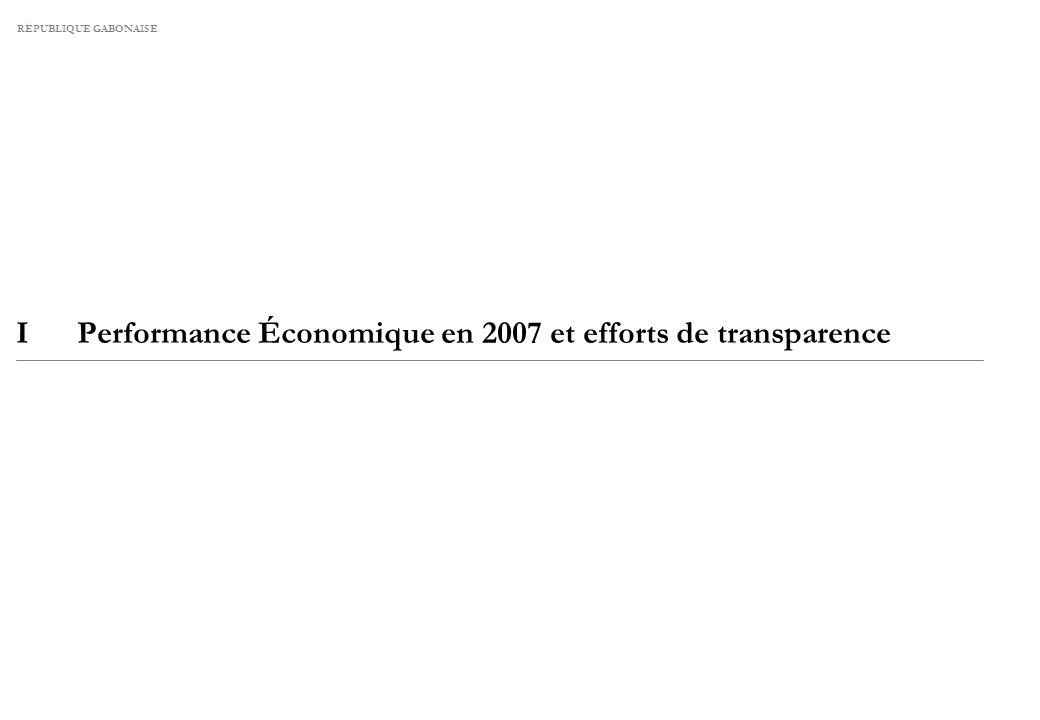 RÉPUBLIQUE GABONAISE IPerformance Économique en 2007 et efforts de transparence
