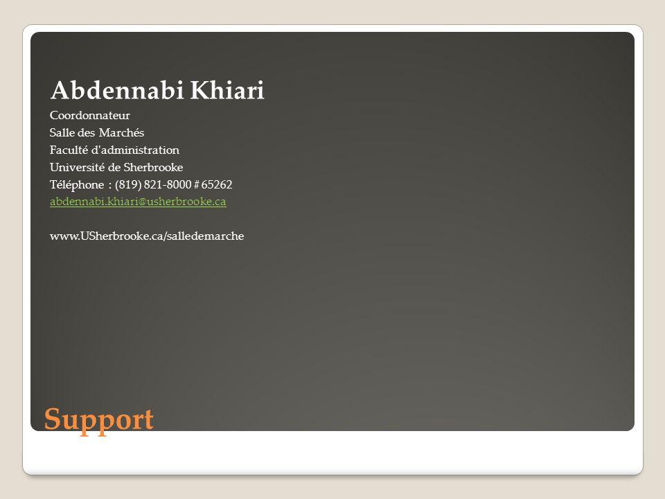 Support Abdennabi Khiari Coordonnateur Salle des Marchés Faculté d administration Université de Sherbrooke Téléphone : (819) 821-8000 # 65262 abdennabi.khiari@usherbrooke.ca www.USherbrooke.ca/salledemarche