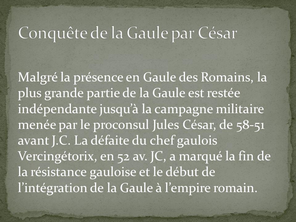 Malgré la présence en Gaule des Romains, la plus grande partie de la Gaule est restée indépendante jusquà la campagne militaire menée par le proconsul Jules César, de 58-51 avant J.C.