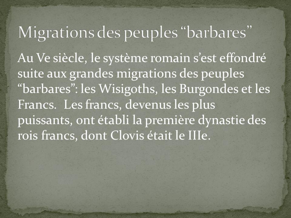 Au Ve siècle, le système romain sest effondré suite aux grandes migrations des peuples barbares: les Wisigoths, les Burgondes et les Francs. Les franc