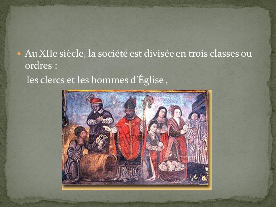 Au XIIe siècle, la société est divisée en trois classes ou ordres : les clercs et les hommes dÉglise,