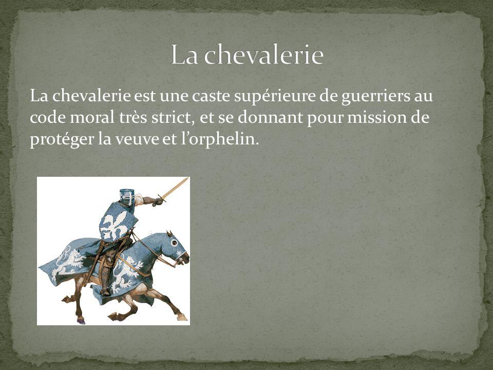 La chevalerie est une caste supérieure de guerriers au code moral très strict, et se donnant pour mission de protéger la veuve et lorphelin.