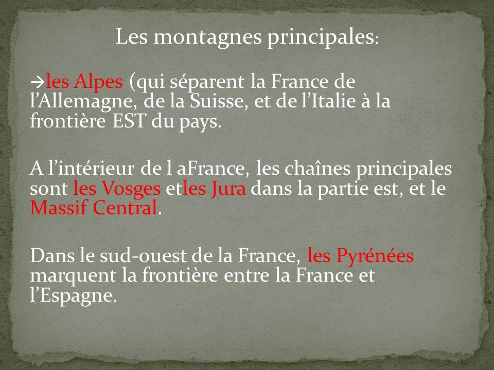 Les montagnes principales : les Alpes (qui séparent la France de lAllemagne, de la Suisse, et de lItalie à la frontière EST du pays. A lintérieur de l
