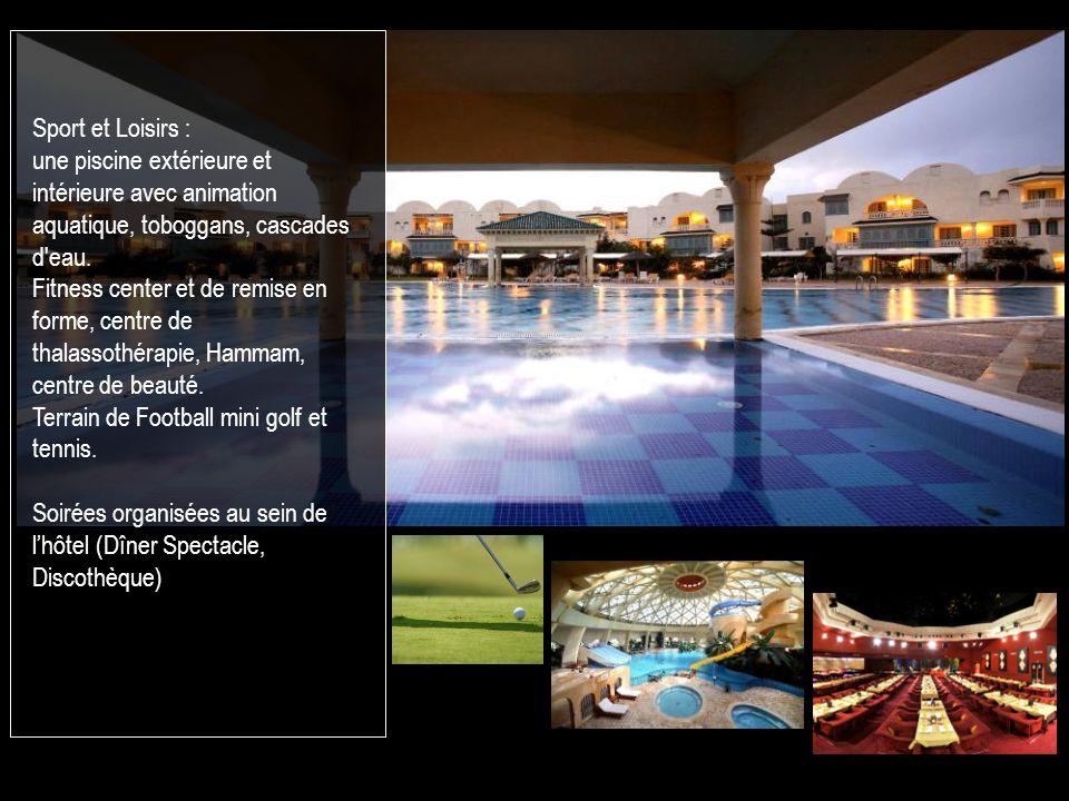 Sport et Loisirs : une piscine extérieure et intérieure avec animation aquatique, toboggans, cascades d'eau. Fitness center et de remise en forme, cen