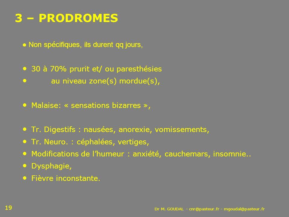 Dr M. GOUDAL - cnr@pasteur.fr - mgoudal@pasteur.fr 19 3 – PRODROMES Non sp é cifiques, ils durent qq jours, 30 à 70% prurit et/ ou paresthésies au niv