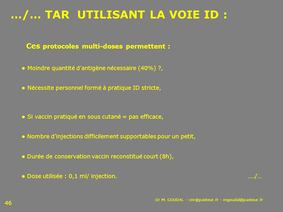 Dr M. GOUDAL - cnr@pasteur.fr - mgoudal@pasteur.fr 46 …/… TAR UTILISANT LA VOIE ID : Ces protocoles multi-doses permettent : Moindre quantité dantigèn
