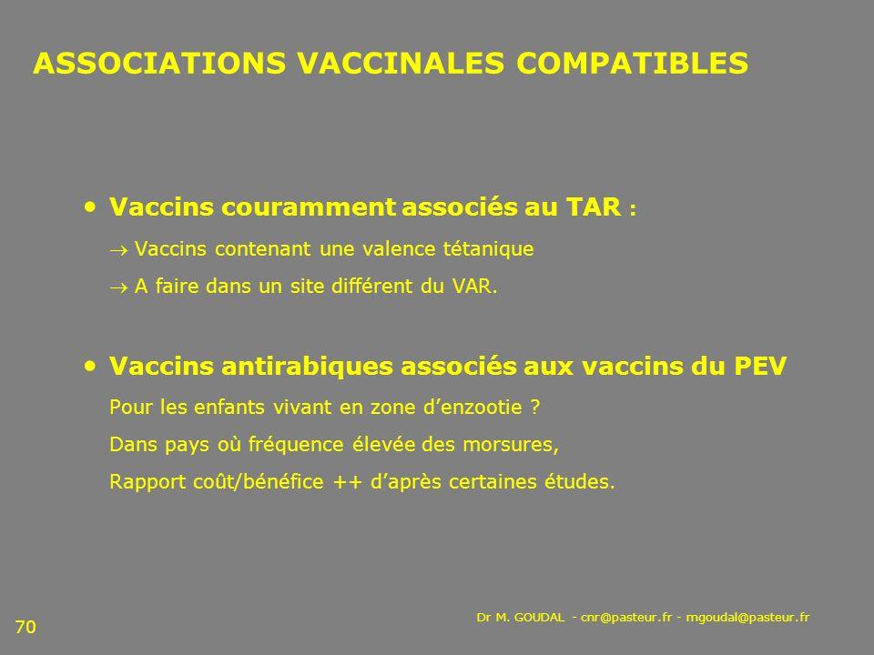 Dr M. GOUDAL - cnr@pasteur.fr - mgoudal@pasteur.fr 70 ASSOCIATIONS VACCINALES COMPATIBLES Vaccins couramment associés au TAR : Vaccins contenant une v