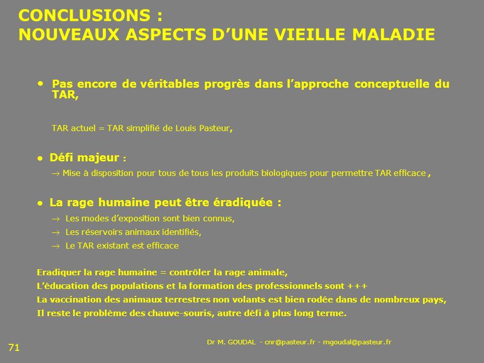 Dr M. GOUDAL - cnr@pasteur.fr - mgoudal@pasteur.fr 71 CONCLUSIONS : NOUVEAUX ASPECTS DUNE VIEILLE MALADIE Pas encore de véritables progrès dans lappro