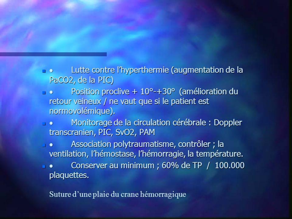 Lutte contre lhyperthermie (augmentation de la PaCO2, de la PIC) Lutte contre lhyperthermie (augmentation de la PaCO2, de la PIC) Position proclive +