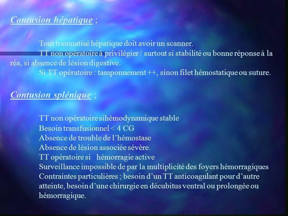 Contusion hépatique ; Tout traumatisé hépatique doit avoir un scanner. TT non opératoire à privilégier / surtout si stabilité ou bonne réponse à la ré