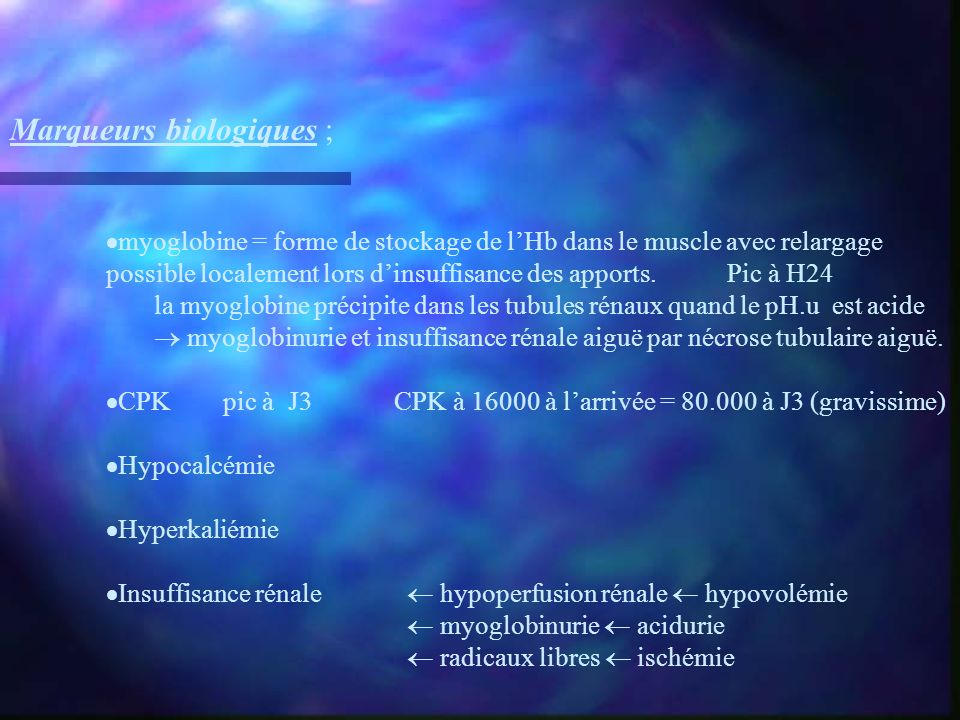 Marqueurs biologiques ; myoglobine = forme de stockage de lHb dans le muscle avec relargage possible localement lors dinsuffisance des apports. Pic à