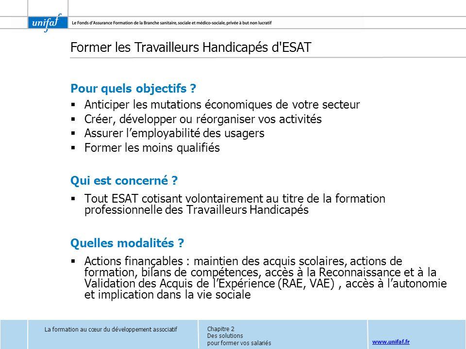 www.unifaf.fr Former les Travailleurs Handicapés d'ESAT Pour quels objectifs ? Anticiper les mutations économiques de votre secteur Créer, développer