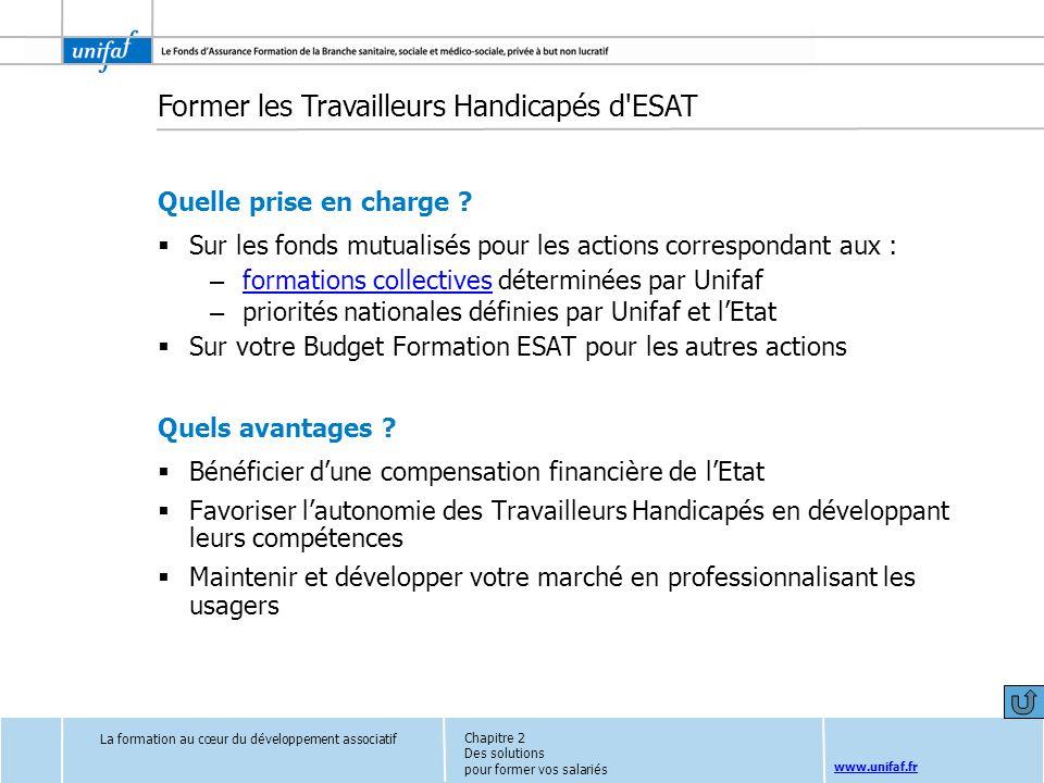 www.unifaf.fr Former les Travailleurs Handicapés d'ESAT Quelle prise en charge ? Sur les fonds mutualisés pour les actions correspondant aux : – forma