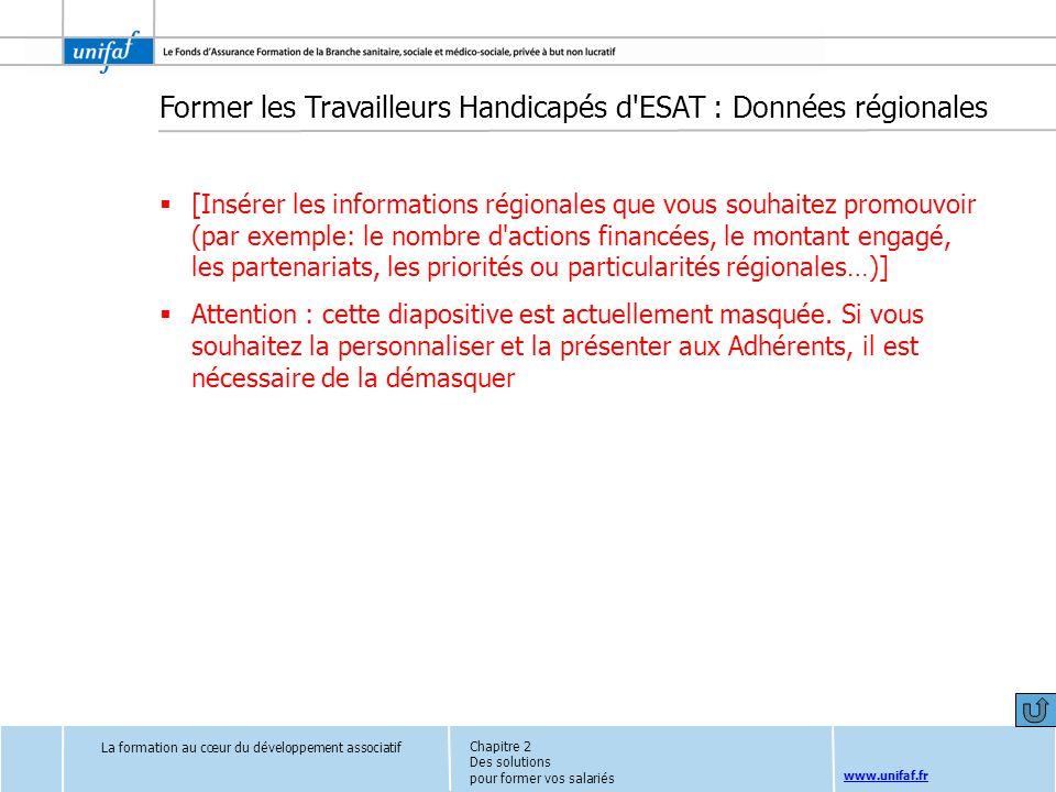 www.unifaf.fr Former les Travailleurs Handicapés d'ESAT : Données régionales [Insérer les informations régionales que vous souhaitez promouvoir (par e