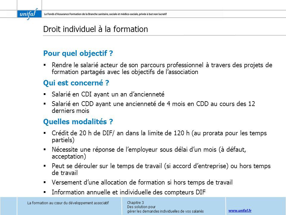 www.unifaf.fr Droit individuel à la formation Pour quel objectif ? Rendre le salarié acteur de son parcours professionnel à travers des projets de for