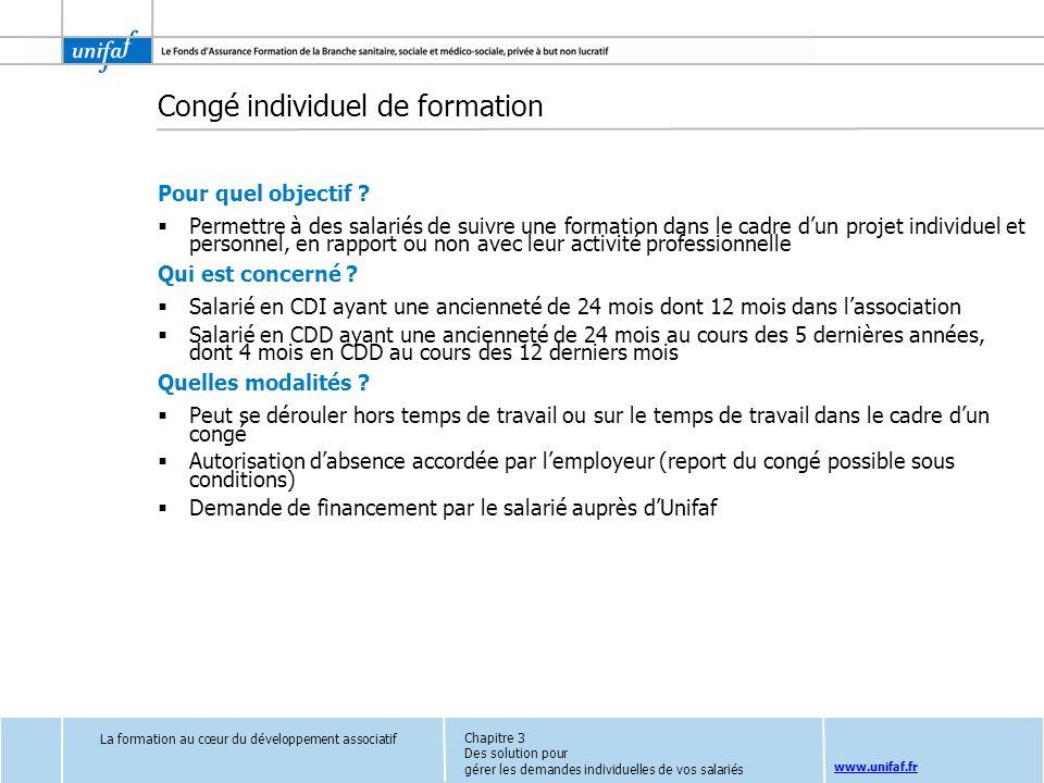 www.unifaf.fr Congé individuel de formation Pour quel objectif ? Permettre à des salariés de suivre une formation dans le cadre dun projet individuel