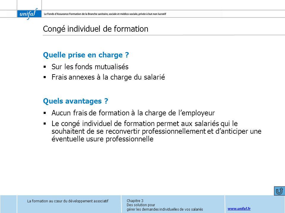 www.unifaf.fr Congé individuel de formation Quelle prise en charge ? Sur les fonds mutualisés Frais annexes à la charge du salarié Quels avantages ? A
