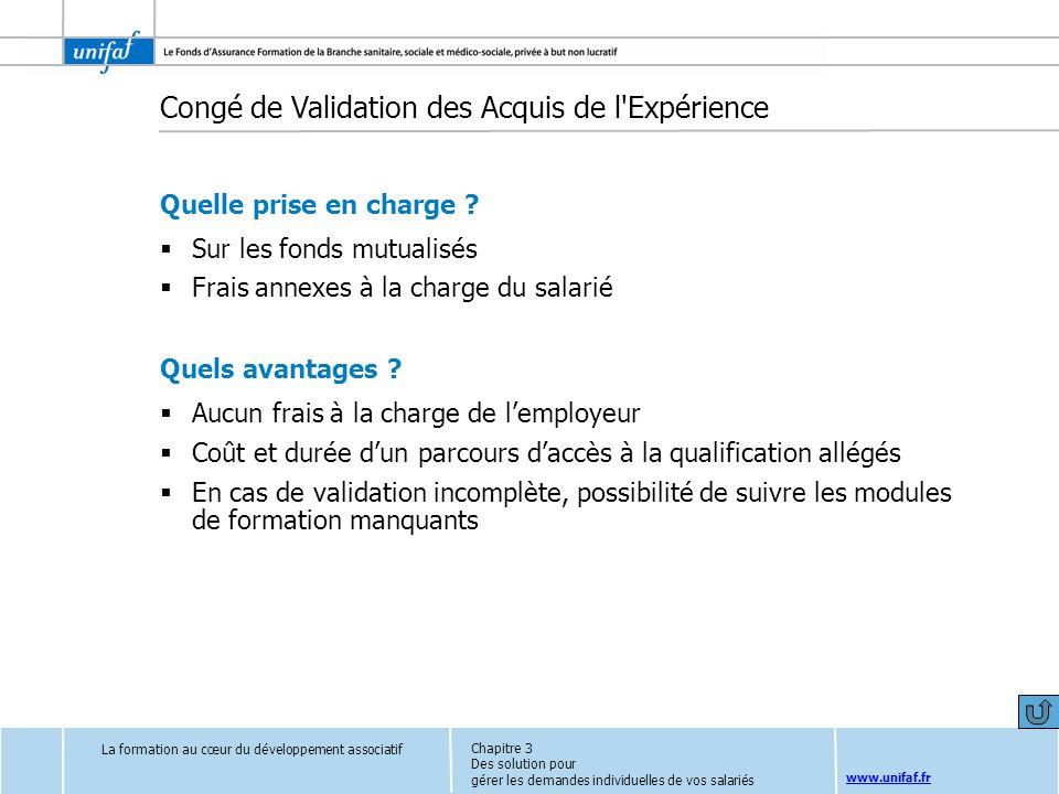 www.unifaf.fr Congé de Validation des Acquis de l'Expérience Quelle prise en charge ? Sur les fonds mutualisés Frais annexes à la charge du salarié Qu