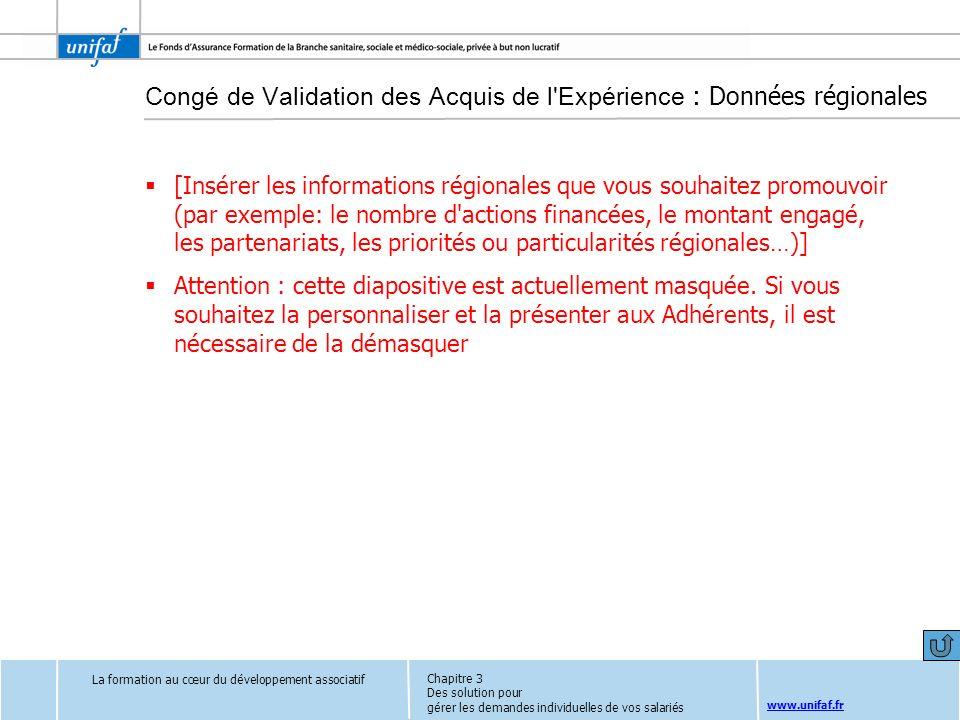 www.unifaf.fr Congé de Validation des Acquis de l'Expérience : Données régionales [Insérer les informations régionales que vous souhaitez promouvoir (