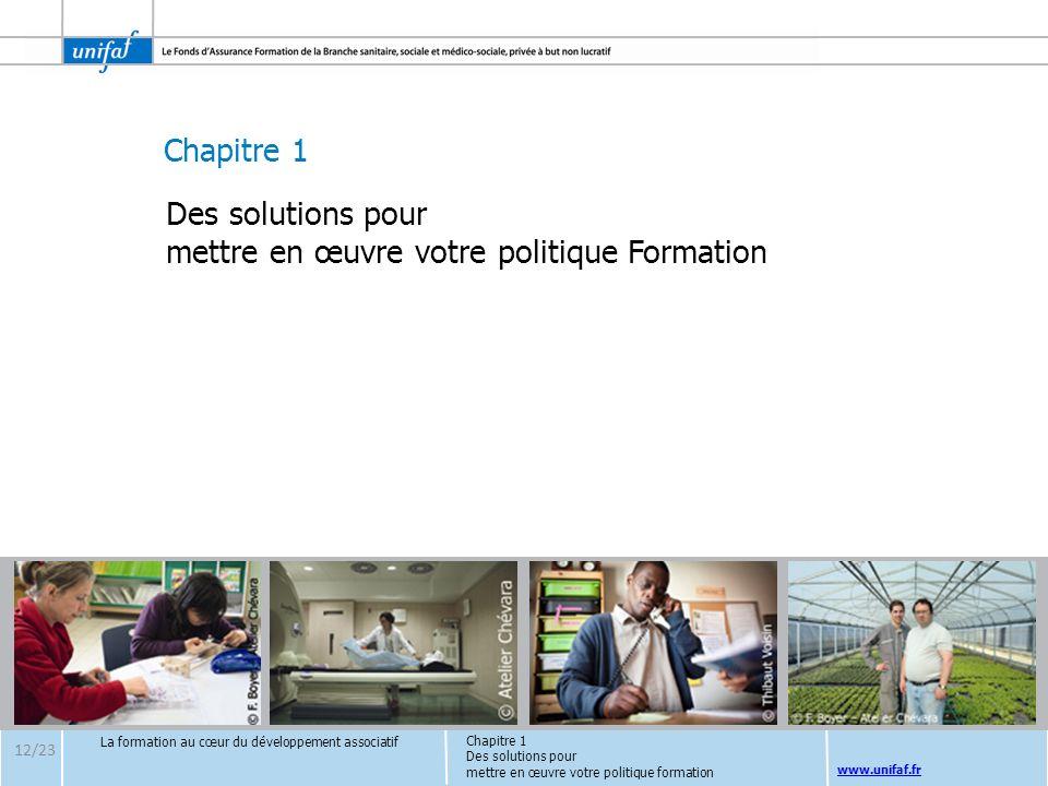 Chapitre 1 www.unifaf.fr Chapitre 1 Des solutions pour mettre en œuvre votre politique formation La formation au cœur du développement associatif Des