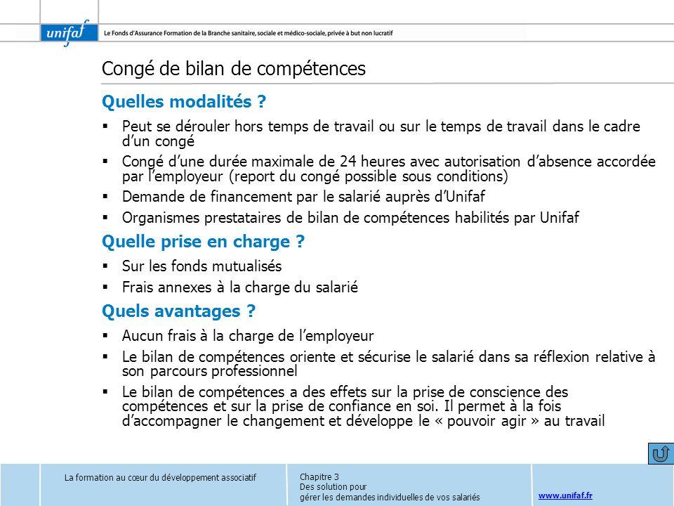 www.unifaf.fr Congé de bilan de compétences Quelles modalités ? Peut se dérouler hors temps de travail ou sur le temps de travail dans le cadre dun co