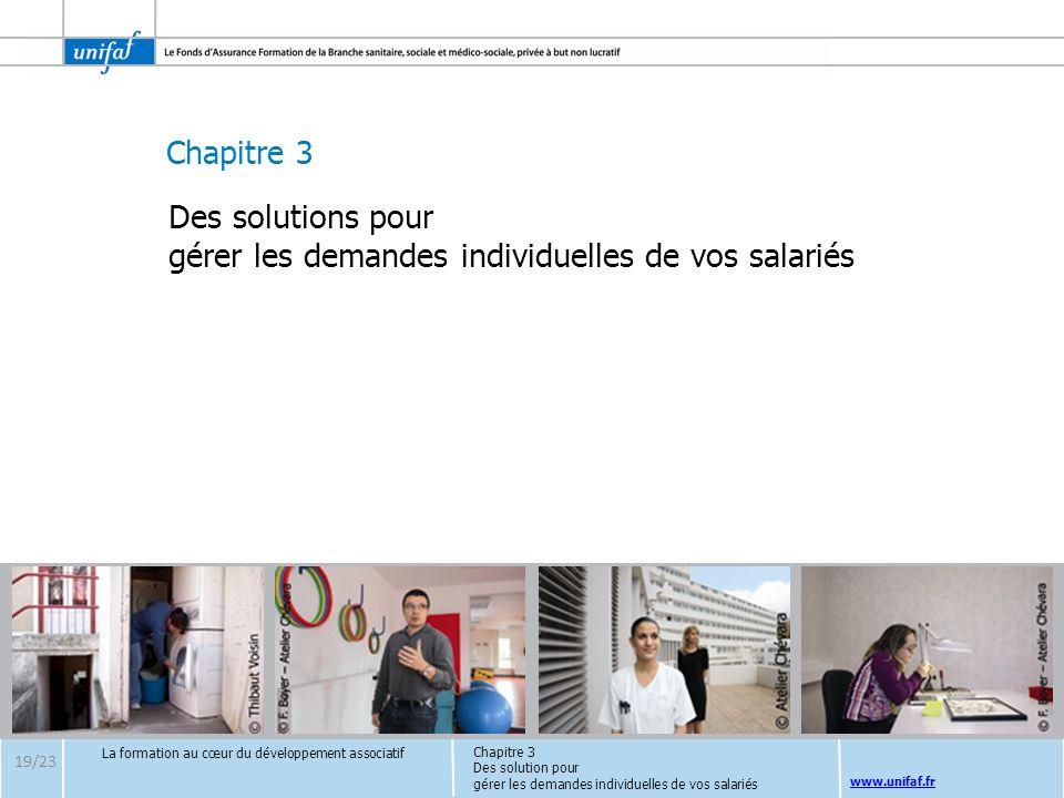 Chapitre 3 www.unifaf.fr Chapitre 3 Des solution pour gérer les demandes individuelles de vos salariés La formation au cœur du développement associati