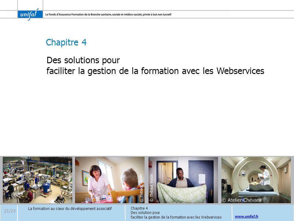 Chapitre 4 www.unifaf.fr Des solutions pour faciliter la gestion de la formation avec les Webservices La formation au cœur du développement associatif