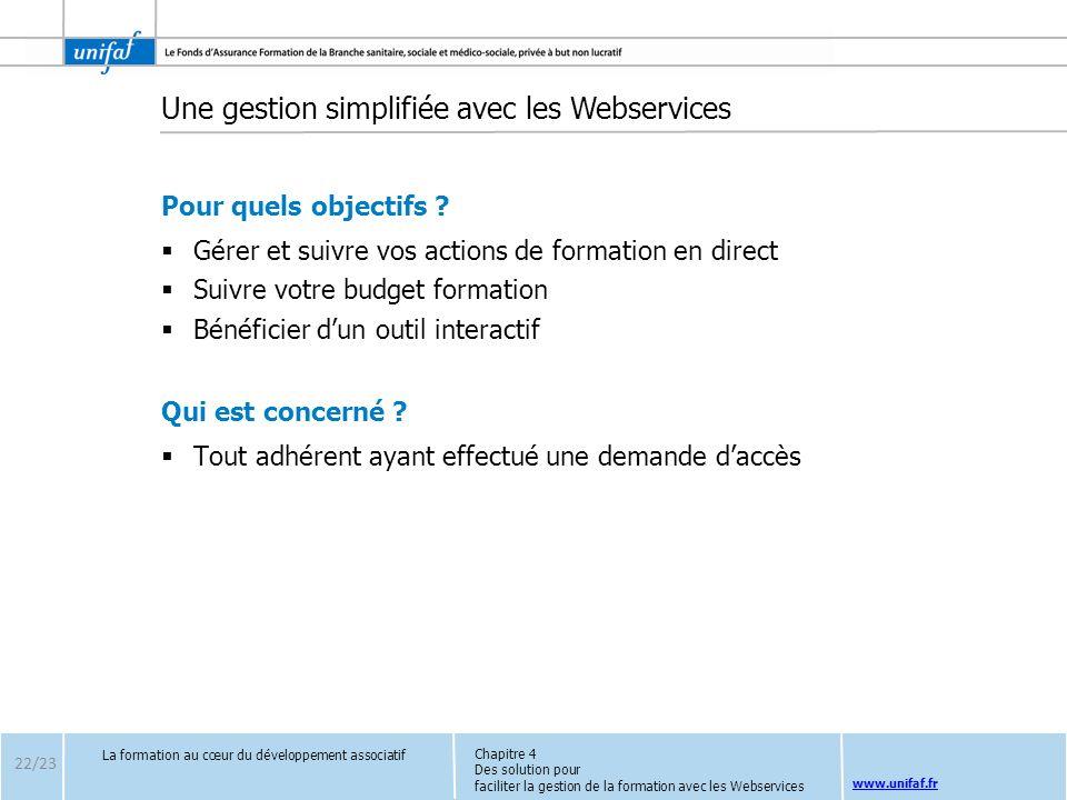 www.unifaf.fr Une gestion simplifiée avec les Webservices Pour quels objectifs ? Gérer et suivre vos actions de formation en direct Suivre votre budge