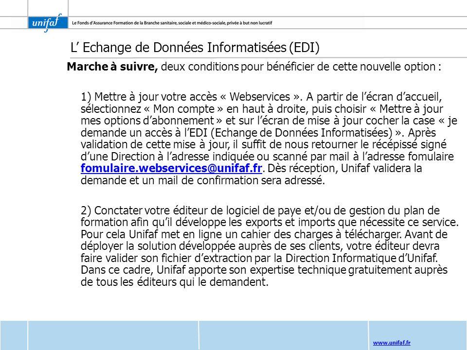 www.unifaf.fr L Echange de Données Informatisées (EDI) Marche à suivre, deux conditions pour bénéficier de cette nouvelle option : 1) Mettre à jour vo