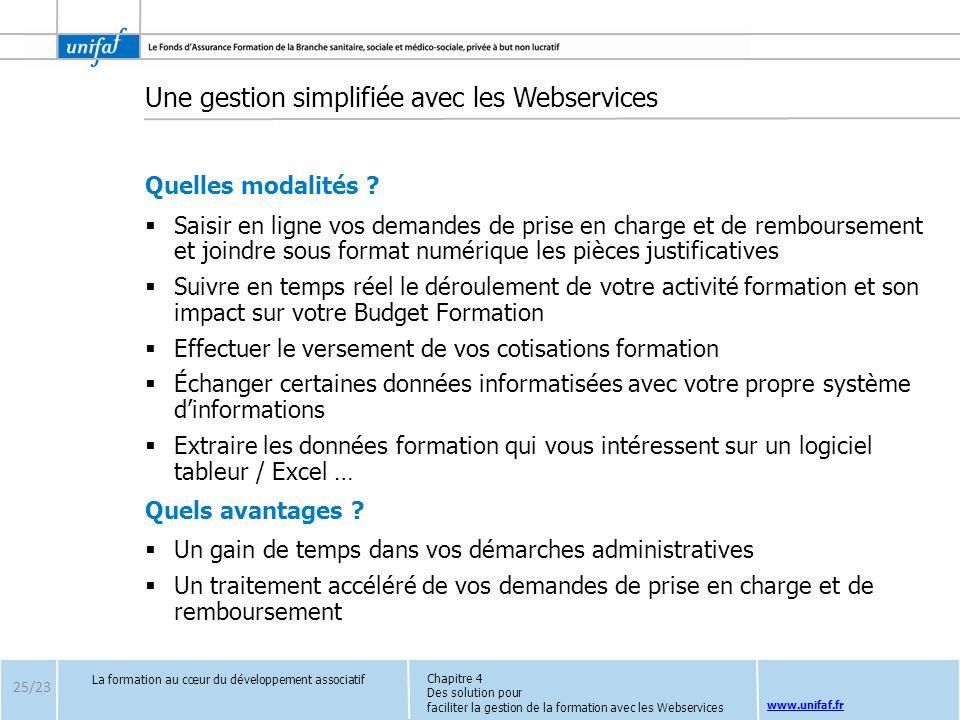 www.unifaf.fr Une gestion simplifiée avec les Webservices Quelles modalités ? Saisir en ligne vos demandes de prise en charge et de remboursement et j