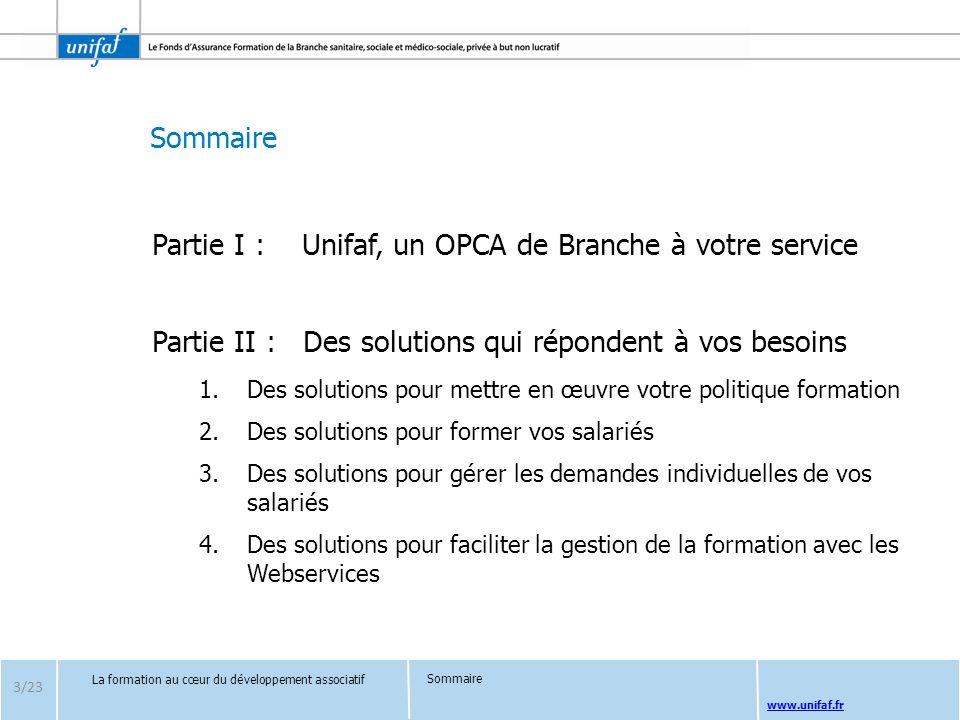 Sommaire www.unifaf.fr Partie I : Unifaf, un OPCA de Branche à votre service Partie II : Des solutions qui répondent à vos besoins 1.Des solutions pou