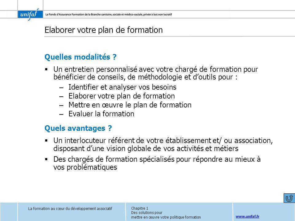 www.unifaf.fr Elaborer votre plan de formation Quelles modalités ? Un entretien personnalisé avec votre chargé de formation pour bénéficier de conseil
