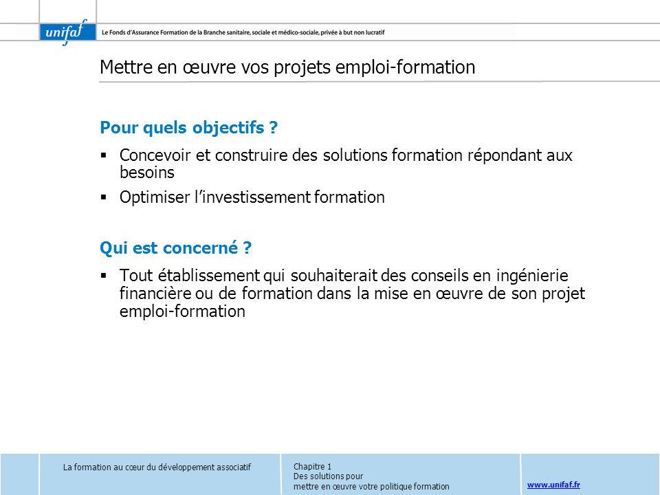 www.unifaf.fr Mettre en œuvre vos projets emploi-formation Pour quels objectifs ? Concevoir et construire des solutions formation répondant aux besoin