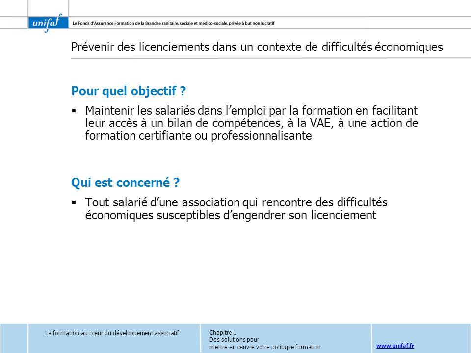 www.unifaf.fr Prévenir des licenciements dans un contexte de difficultés économiques Pour quel objectif ? Maintenir les salariés dans lemploi par la f