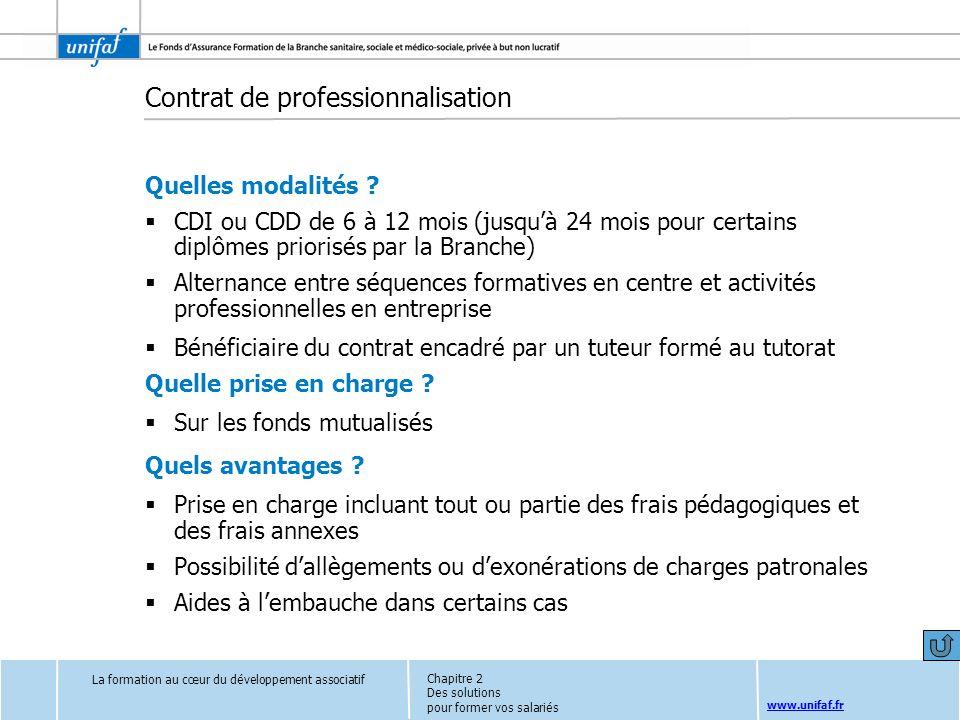 www.unifaf.fr Contrat de professionnalisation Quelles modalités ? CDI ou CDD de 6 à 12 mois (jusquà 24 mois pour certains diplômes priorisés par la Br