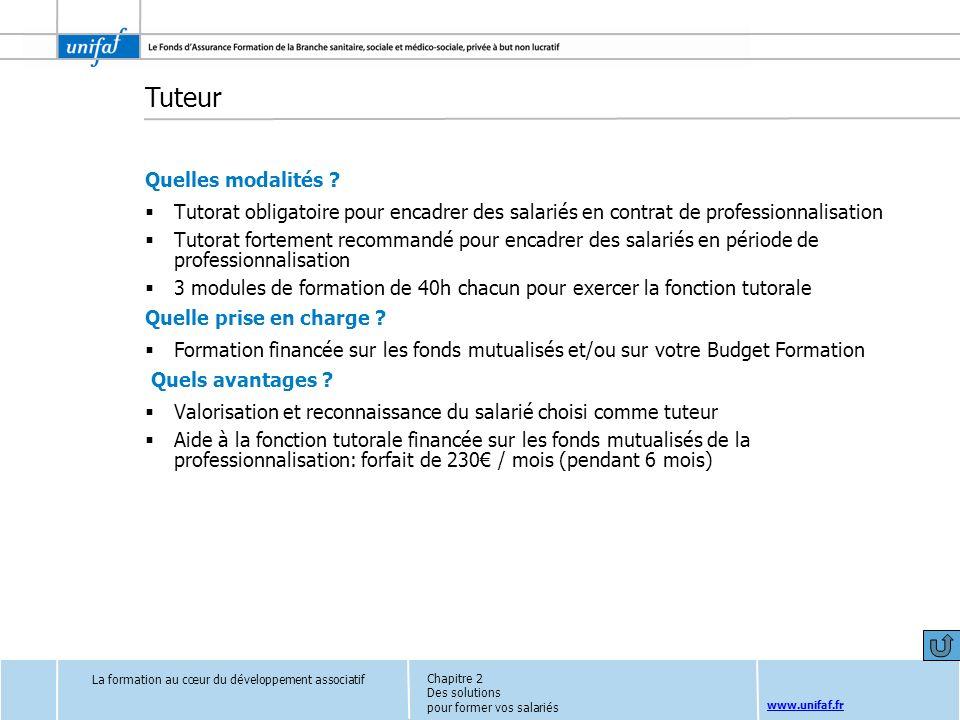 www.unifaf.fr Tuteur Quelles modalités ? Tutorat obligatoire pour encadrer des salariés en contrat de professionnalisation Tutorat fortement recommand