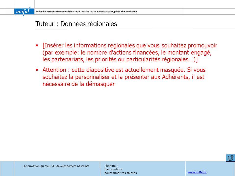 www.unifaf.fr Tuteur : Données régionales [Insérer les informations régionales que vous souhaitez promouvoir (par exemple: le nombre d'actions financé